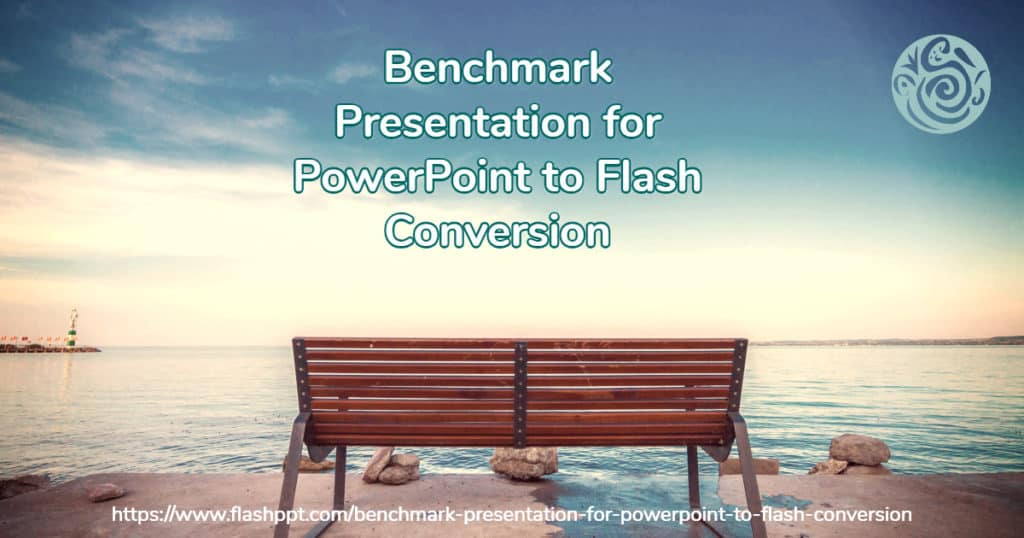 Benchmark Presentation for PowerPoint to Flash Conversion