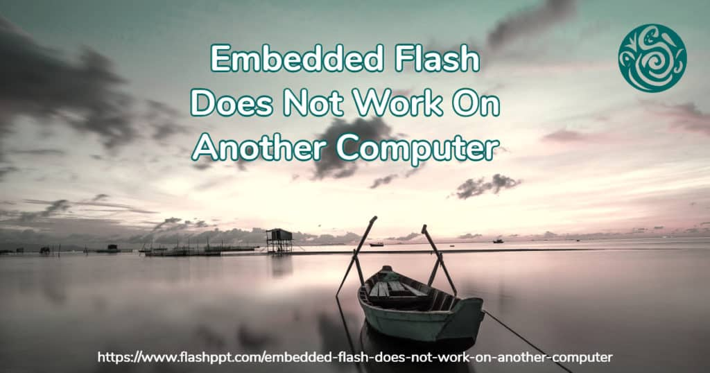 Embedded Flash Does Not Work On Another Computer